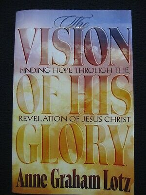 The Vision of His Glory: Finding Hope Through the Revelation of Jesus Christ [..