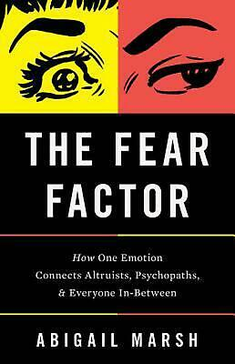 The Fear Factor: How One Emotion Connects Altruists, Psychopaths, and Everyone I