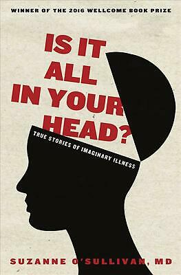 Is It All in Your Head?: True Stories of Imaginary Illness by Suzanne O'Sullivan