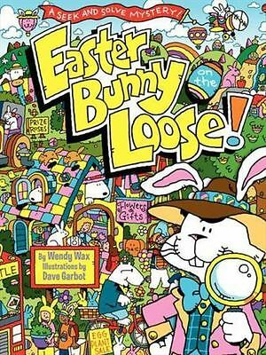 Easter Bunny on the Loose! by Wendy Wax (2013, Hardcover)