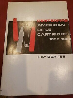 Centerfire-American Rifle Cartridges 1892-1963 by Ray Bearse