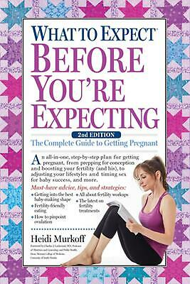What to Expect Before You're Expecting: The Complete Guide to Getting Pregnant b