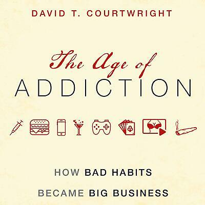 The Age of Addiction How Bad Habits Became Big Business  AUDIO BOOK