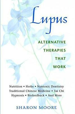 Lupus: Alternative Therapies That Work by Sharon Moore - Paperback - Like New