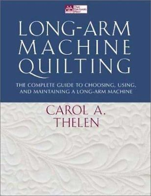 Long- Quilting: the Complete Guide to Choosing, Using and Maintaining Your Long-