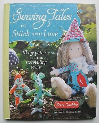 SEWING TALES to Stitch and Love by Kerry Goulder 18 toy patterns Storytelling