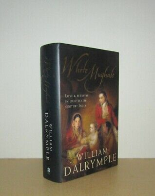 William Dalrymple - White Mughals (Love & Betrayal in 18th Century India) - 1st