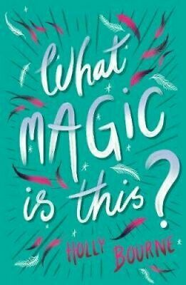 What Magic Is This? by Holly Bourne  9781781128855