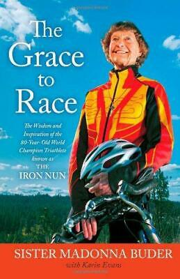 The Grace to Race: The Wisdom and Inspiration of the 80-Year-Old World Champion