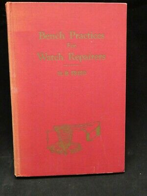 Bench Practices for Watch and Clockmakers by Henry B. Fried 1954 1st Edition