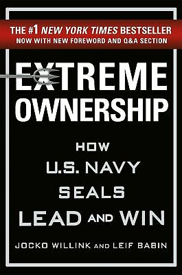 Extreme Ownership : How U.S. Navy SEALs Lead and Win by Jocko Willink and Leif …