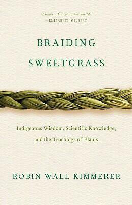 Braiding Sweetgrass: Indigenous Wisdom, Scientific Knowledge and the Teachings o