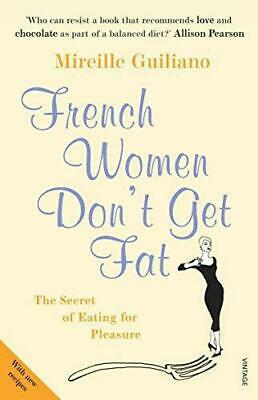 French Women Don't Get Fat: The Secret of Eating for Pleasure, Mireille Guiliano