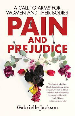 Pain and Prejudice: A Call to Arms for Women and Their Bodies by Gabrielle Jacks