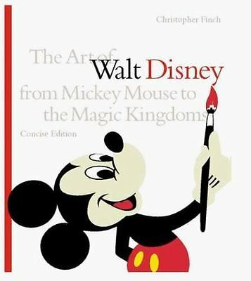 The Art of Walt Disney Concise Edition : From Mickey Mouse to the Magic Kingdoms