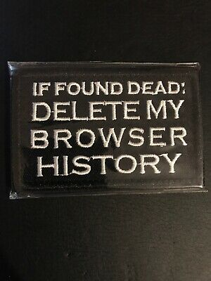 IF FOUND DEAD DELETE MY BROWSER HISTORY USA ARMY TACTICAL EMBRODIERED PATCH #01