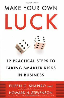 Make Your Own Luck : 12 Practical Steps to Taking Smarter Risks in Business!!!!!