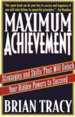 Maximum Achievement: Strategies and Skills That Will Unlock Your Hidden Powers t