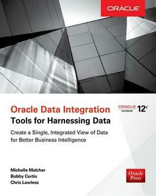 Oracle Data Integration: Tools for Harnessing Data by Michelle Malcher (English)