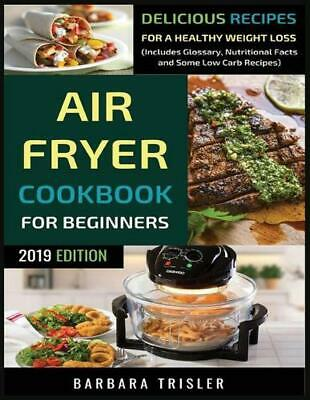 Air Fryer Cookbook for Beginners: Delicious Recipes For A Healthy Weight Loss (I