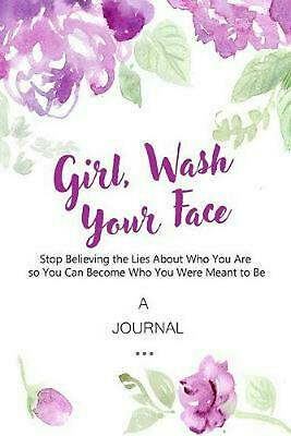 A Journal Girl, Wash Your Face: Stop Believing the Lies About Who You Are so You