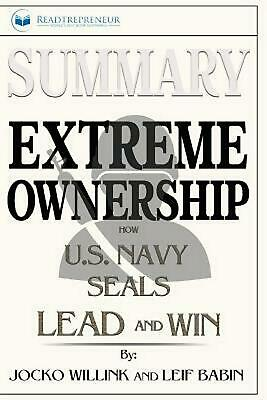 Summary of Extreme Ownership: How U.S. Navy SEALs Lead and Win by Jocko Willink
