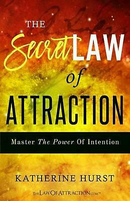 The Secret Law of Attraction: Master the Power of Intention by Katherine Hurst (