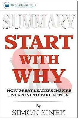Summary of Start with Why: How Great Leaders Inspire Everyone to Take Action by