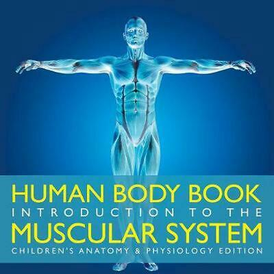 Human Body Book Introduction to the Muscular System Children's Anatomy & Physiol