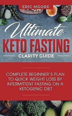 Ultimate Keto Fasting Clarity Guide: Complete Beginner's Plan to Quick Weight Lo