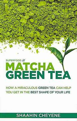 Matcha Green Tea Superfood: How a Miraculous Tea Can Help You Get in the Best Sh