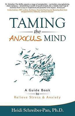 Taming the Anxious Mind: A Guide to Relief Stress & Anxiety by Heidi Schreiber-P