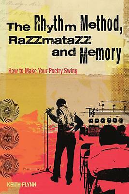 Rhythm Method, Razzamatazz, and Memory: How to Make Your Poetry Swing by Keith F