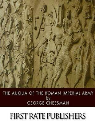 The Auxilia of the Roman Imperial Army by George Cheesman (English) Paperback Bo