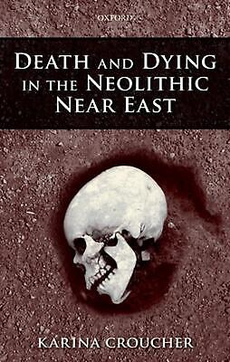 Death and Dying in the Neolithic Near East by Karina Croucher (English) Hardcove