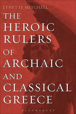 The Heroic Rulers of Archaic and Classical Greece by Lynette Mitchell (English)