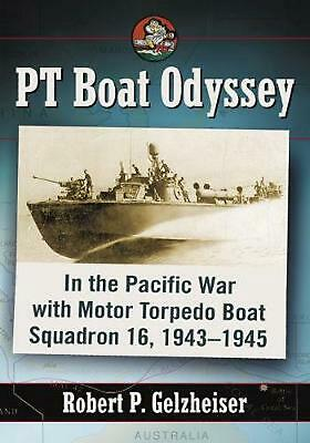 PT Boat Odyssey: In the Pacific War with Motor Torpedo Boat Squadron 16, 1943-19