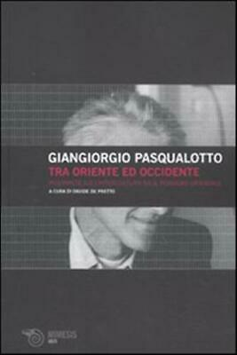 Tra Oriente ed Occidente. Interviste sull'intercultura ed... - Pasqualotto Gi...