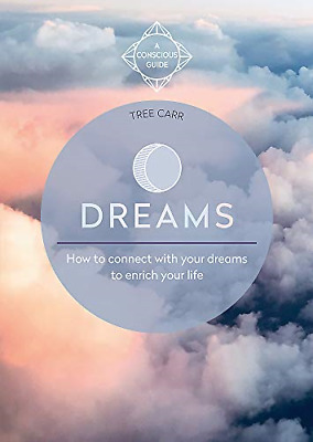 Dreams: How to connect with your dreams to enrich your life (Conscious Guide), C