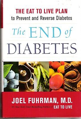 The End of Diabetes : The Eat to Live Plan to Prevent and Reverse Diabetes by...