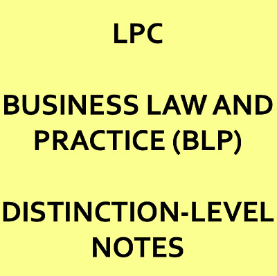 LPC_BUSINESS LAW AND PRACTICE (BLP) - DISTINCTION LEVEL NOTES - 2019 UoL Course