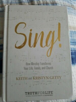 Sing! How Worship Transforms Your Life, Family & Church, Keith & Kristyn Getty