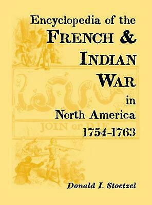 Encyclopedia of the French & Indian War in North America, 1754-1763 by Donald I.