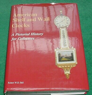 Antique American Shelf & Wall Clocks Pictorial History for Collectors by Ball HC