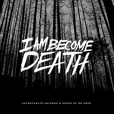 I Am Become Death - Unfortunate Anthems And Songs Of No Hope [CD]
