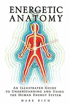 Energetic Anatomy: An Illustrated Guide to Understanding and Using the Human Ene