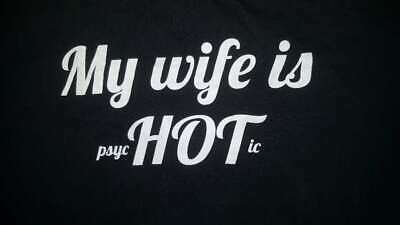 MY WIFE IS psycHOTic Size 2X/2XL Men's Black T-Shirt 100% Cotton Funny Graphic T