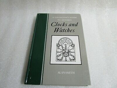 A Collectors Guide To Antique Clocks And Watchs Hardback Book  , Alan Smith