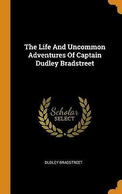 The Life and Uncommon Adventures of Captain Dudley Bradstreet by Dudley Bradstre