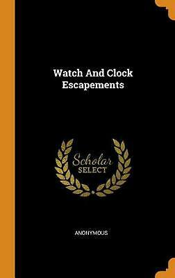 Watch and Clock Escapements by Anonymous Hardcover Book Free Shipping!